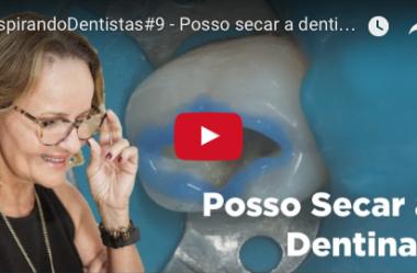 ID#9 – Posso secar a dentina?