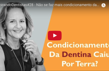 ID#28 – Não se faz mais condicionamento da dentina?