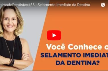 ID#38 – Selamento Imediato da Dentina