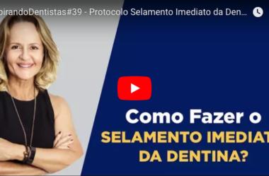 ID#39 – Protocolo Selamento Imediato da Dentina